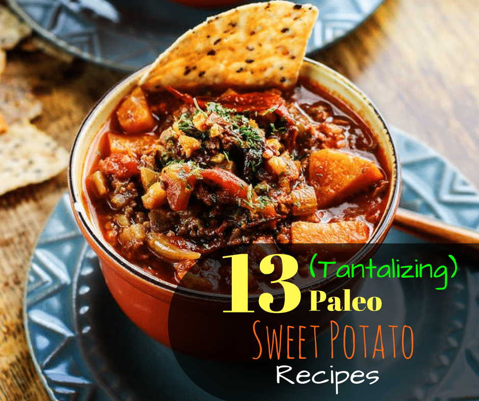 Paleo Sweet Potato Recipes: 13 (Tantalizing) Ideas