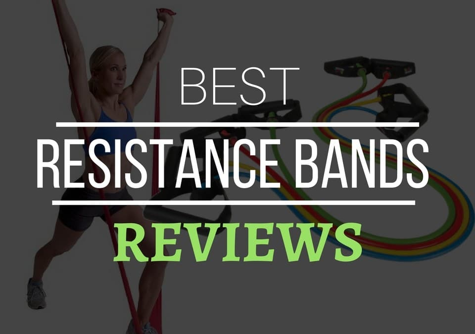 Best Resistance Bands Reviews 2018 – Buyers Guide