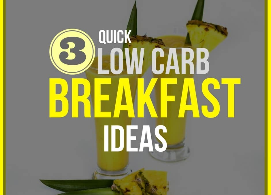 3 Quick Low Carb Breakfast Ideas for Busy Mornings