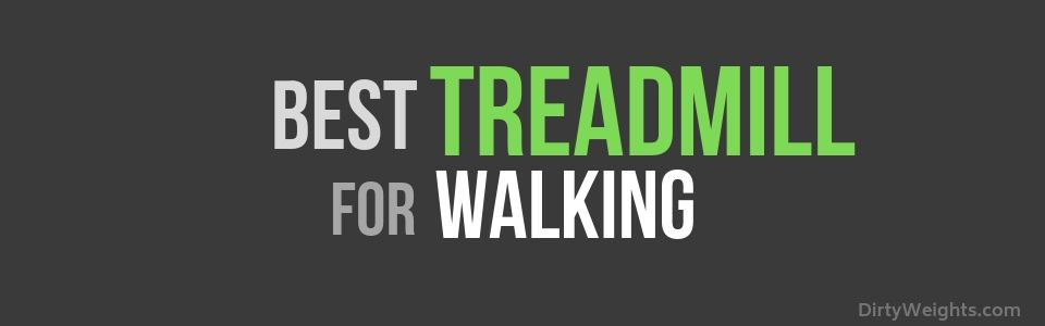 Best Treadmill for Walking Only
