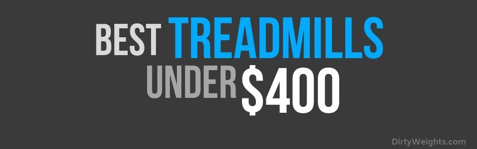 Best Treadmills under 400